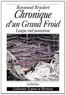 Chronique d'un grand froid : longue nuit jurassienne, Bruckert, Raymond
