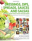 Dressings, Dips, Spreads, Sauces and Salsas, Brian Rossiter, 1497547962