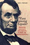 First among Equals: Abraham Lincoln's Reputation During His Administration (The North's Civil War) by Hans L. Trefousse (2010-10-01)