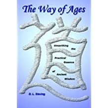 The Way of Ages: Unearthing the Practical Essence of Ancient Wisdom