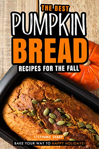 The Best Pumpkin Bread Recipes for The Fall: Bake Your Way to Happy Holidays!