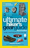 The Ultimate Hiker s Gear Guide, Second Edition: Tools and Techniques to Hit the Trail