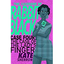 Case Four: The Case of the Lady's Finger (The Casebook of Rabbit Black 4)