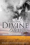 The Amazing Life of Divine Blessing: A Hope Filled Journey Through Adversity and Heartbreak