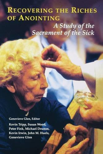 Recovering the Riches of Anointing: A Study of the Sacrament of the Sick