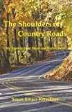 The Shoulders of Country Roads, Susan Singer Kerschner, 1619180103