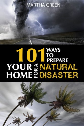101 Ways to Prepare Your Home for a Natural Disaster by [Green, Martha]