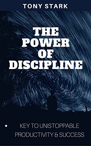 THE  POWER  OF DISCIPLINE: KEY TO UNISTOPPABLE PRODUCTIVITY & SUCCESS: Discipline is an important ingredient for achieving success