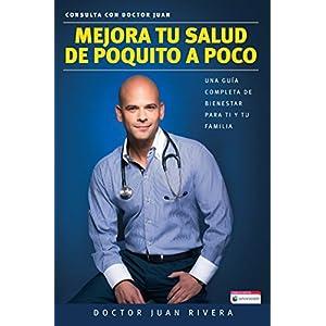 Mejora tu salud de poquito a poco. Una guía completa de bienestar para ti y tu familia del doctor Juan Rivera | Letras y Latte