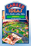 Career Ideas for Kids Who Like Sports, Diane Lindsey Reeves, 0816065519