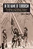 In the Name of Terrorism: Presidents on Political Violence in the Post-World War II Era (Suny Series on the Presidency: Contemporary Issues; Suny Series in the Trajectory of Terror)