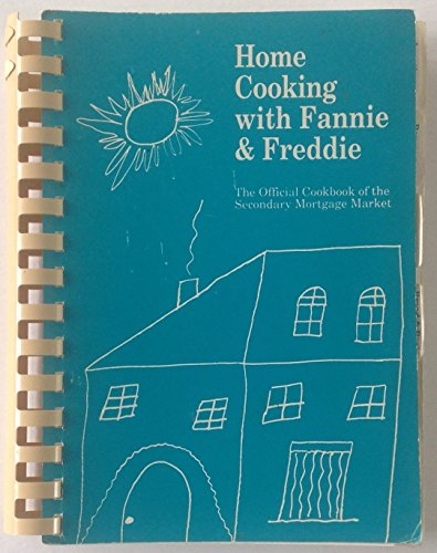 home-cooking-with-fannie-freddie-the-official-cookbook-of-the-secondary-mortgage-market