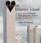 Lost on Treasure Island: A Memoir of Longing, Love, and Lousy Choices in New York City   Steve Friedman