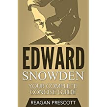 Edward Snowden: Your Complete Concise Guide