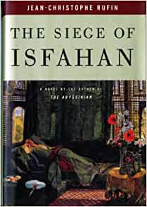 an analysis of the book the siege of isfahan by jean christophe rufin The siege of isfahan has 222 ratings and the book offers a discovery of 18th century persia as seen jean-christophe rufin is a french doctor and.