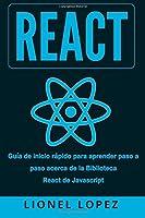 React: Guía Rapida Paso A Paso Para Aprender La