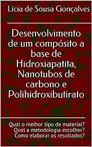 Desenvolvimento de um compósito a base de Hidroxiapatita, Nanotubos de carbono e Polihidroxibutirato: Qual o m