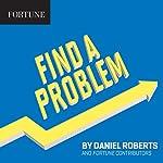 Find a Problem | Daniel Roberts, Fortune Contributors