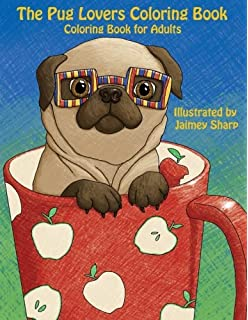 The Pug Lovers Coloring Book Much Loved Dogs And Puppies For Grown Ups