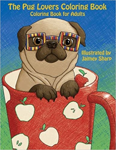 Amazon The Pug Lovers Coloring Book Much Loved Dogs And Puppies For Grown Ups Creative Unique Books Adults Volume 6
