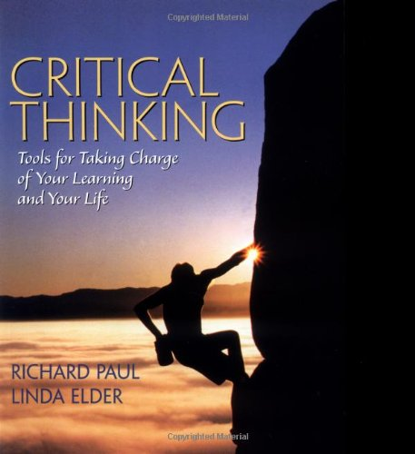 """critical thinking tools for taking charge of your What people who know our approach say about the book """"most of us sense that the world is becoming more dynamic, more interconnected, and more complex."""