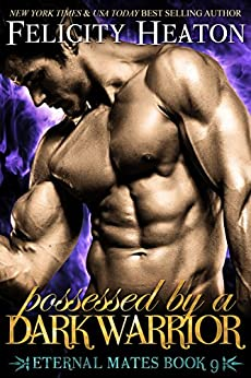 Possessed by a Dark Warrior (Eternal Mates Paranormal Romance Series Book 9) by [Heaton, Felicity]