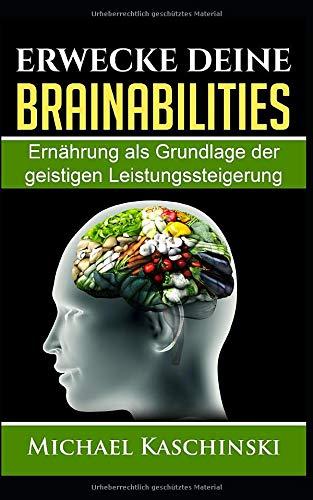 Erwecke Deine Brainabilities  Ernährung Als Grundlage Der Geistigen Leistungssteigerung