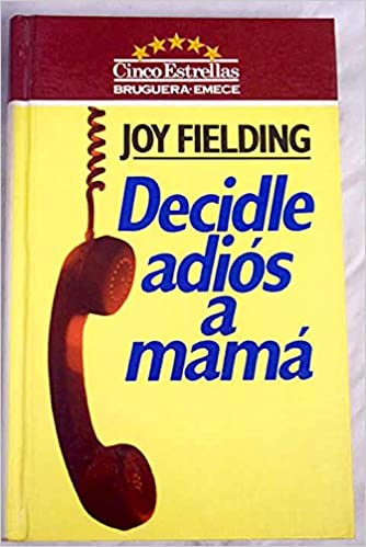 DECIDLE ADIÓS A MAMÁ. 1ª ed. española.: Amazon.es: Fielding, Joy ...