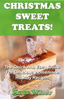 Christmas sweet treats the quick and easy guide for for Easy delicious christmas dessert recipes