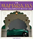 The Maharajas and Their Magnificent Motor Cars, Gautam Sen, 0857330632