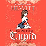 The Day I Shot Cupid: Hello, My Name Is Jennifer Love Hewitt and I'm a Love-aholic | Jennifer Love Hewitt