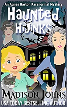 Haunted Hijinks (An Agnes Barton Paranormal Mystery Book 1) by [Johns, Madison]