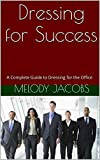 Dressing for Success: A Complete Guide to Dressing for the Office