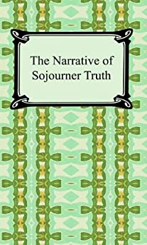an analysis of the narratives of sojourner truth Sojourner truth sojourner truth if the first woman god ever made was strong enough to turn the world upside down all alone, these women.