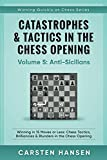 Catastrophes & Tactics In The Chess Opening - Volume 5: Anti-sicilians: Winning In 15 Moves Or Less: Chess Tactics, Brilliancies & Blunders In The Chess Opening (winning Quickly At Chess)-Carsten Hansen