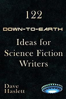 122 Down-to-Earth Ideas for Science Fiction Writers by [Haslett, Dave]