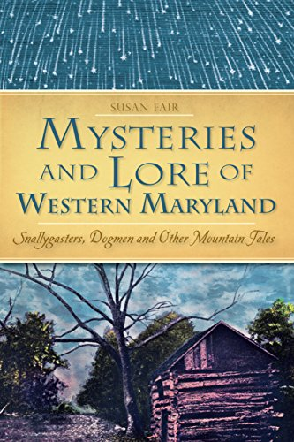 Mysteries and Lore of Western Maryland: Snallygasters, Dogmen and other Mountain Tales (American - Fair Summit