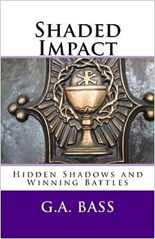 Shaded Impact: Hidden Shadows and Winning Battles (Faith Works) (Volume 1)