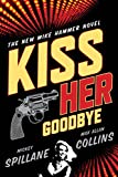Kiss Her Goodbye (Mike Hammer Novels)