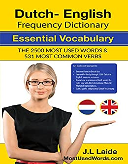 Dutch English Frequency Dictionary - Essential Vocabulary: 2.500 Most Used Words & 531 Most Common Verbs by [Laide, J.L.]