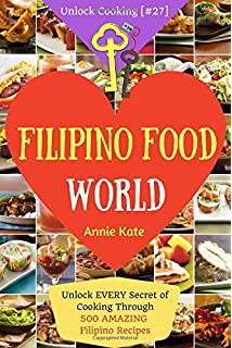 Filipino cookbook 85 homestyle recipes to delight your family and welcome to filipino food world unlock every secret of cooking through 500 amazing filipino recipes forumfinder Images