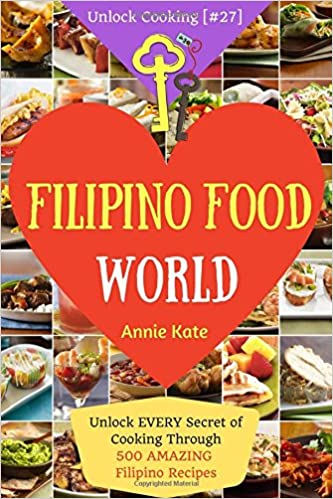 Welcome to filipino food world unlock every secret of cooking welcome to filipino food world unlock every secret of cooking through 500 amazing filipino recipes filipino cookbook filipino recipe book forumfinder Choice Image