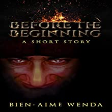 Before the Beginning: A Short Story Audiobook by Bien-Aime Wenda Narrated by Cody Roberts
