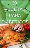 30 Recetas para Diabéticos: Recetas Bajas en Azúcar, Grasas y Carbohidratos. (Spanish Edition)