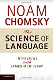 The Science of Language : Interviews with James McGilvray, Chomsky, Noam, 1107602408