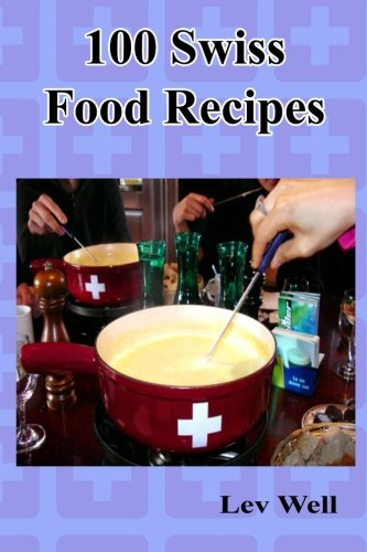 100 Swiss Food Recipes Paperback – November 3, 2015 Lev Well 1518893538 Cooking Cooking / Wine