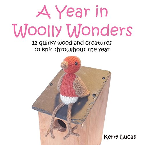 A Year in Woolly Wonders: 12 quirky woodland creatures to knit throughout the year [Lucas, Kerry] (Tapa Blanda)