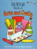 Super Book of Arts and Crafts, Adrianne Gant and Laurie Kastorff, 1564720330