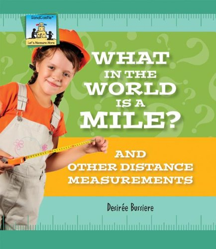 What in the World Is a Mile? and Other Distance Measurements (Let's Measure More)