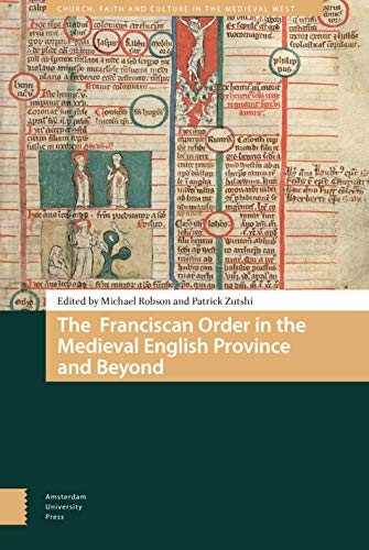 The Franciscan Order in the Medieval English Province and Beyond (Church, Faith and Culture in the Medieval West)
